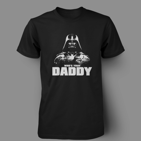 Vader Who's Your Daddy Shirt