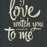 I love to watch you listening to me