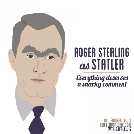 Roger Sterling as Statler