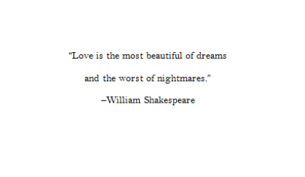 Love is the most beautiful of dreams and the worst of nightmares