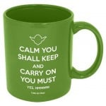Funny Guy Mugs Calm You Shall Keep and Carry On You Must Ceramic Coffee Mug