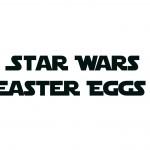 2016 star wars easter eggs