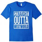 Straight Outta Westworld T-Shirt