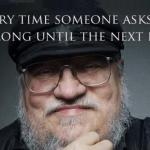 George R.R. Martin Meme Slow Writing