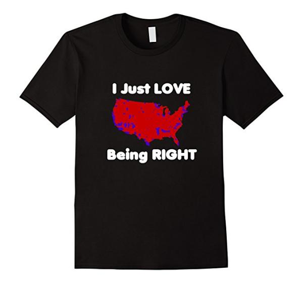 I Just Love Being Right T-Shirt