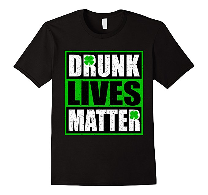 Drunk Lives Matter St. Patrick's Day t-shirt