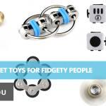 Top 10 Fidget Toys for Fidgety People