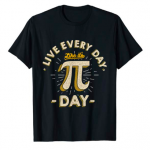Live Everyday Like Its Pi Day